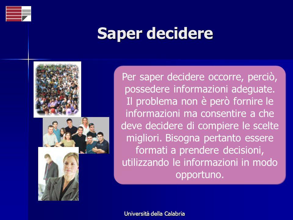 Università della Calabria Saper decidere Per saper decidere occorre, perciò, possedere informazioni adeguate. Il problema non è però fornire le inform