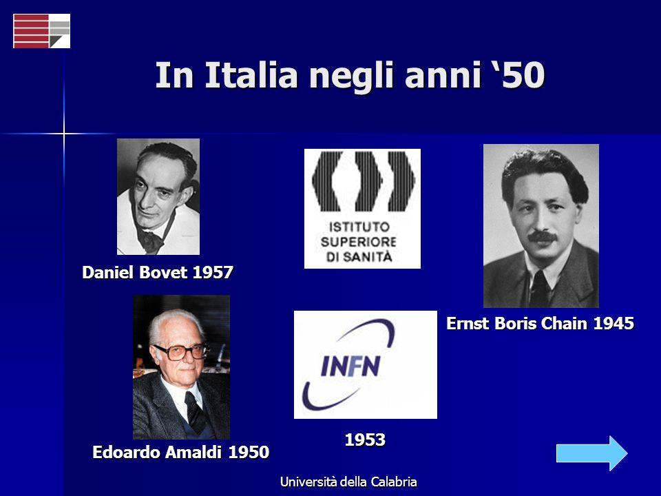 Università della Calabria In Italia negli anni 50 Daniel Bovet 1957 Ernst Boris Chain 1945 Edoardo Amaldi 1950 1953