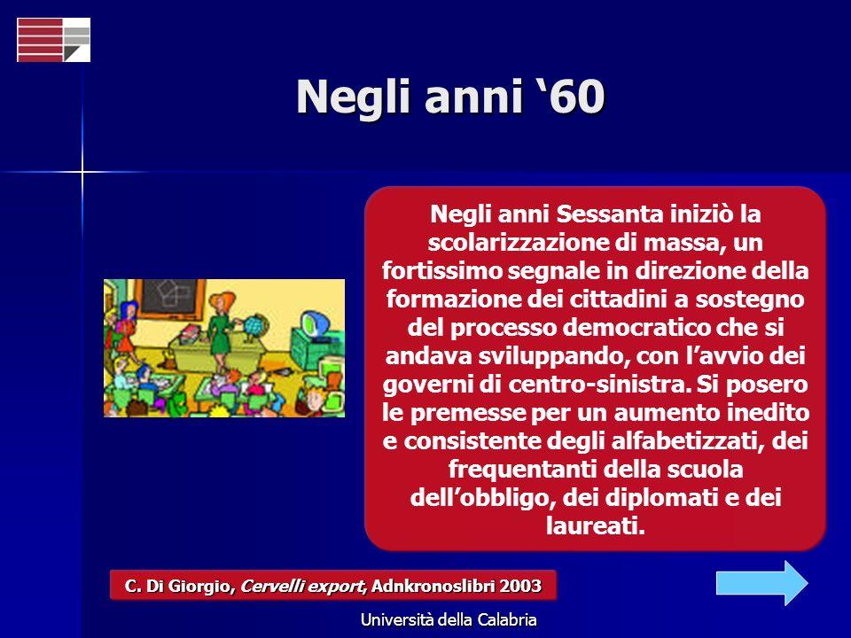 Università della Calabria Negli anni 60 Negli anni Sessanta iniziò la scolarizzazione di massa, un fortissimo segnale in direzione della formazione dei cittadini a sostegno del processo democratico che si andava sviluppando, con lavvio dei governi di centro-sinistra.