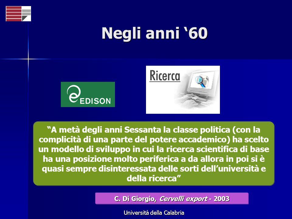 Università della Calabria Negli anni 60 A metà degli anni Sessanta la classe politica (con la complicità di una parte del potere accademico) ha scelto