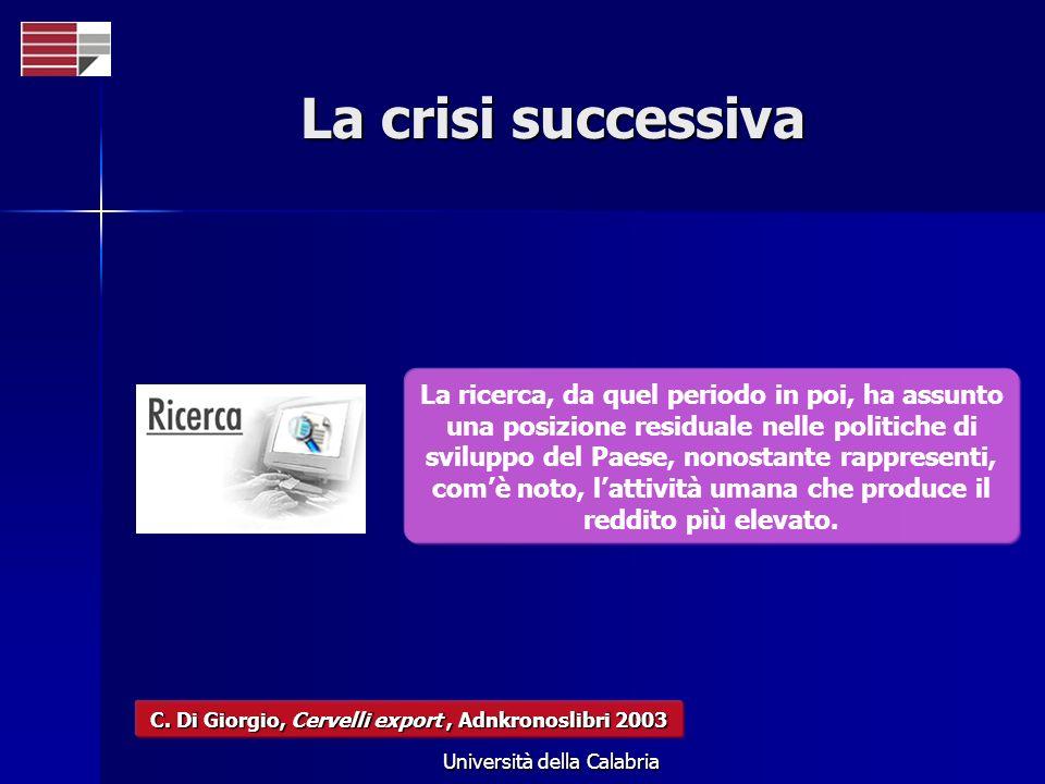 Università della Calabria La crisi successiva La ricerca, da quel periodo in poi, ha assunto una posizione residuale nelle politiche di sviluppo del P