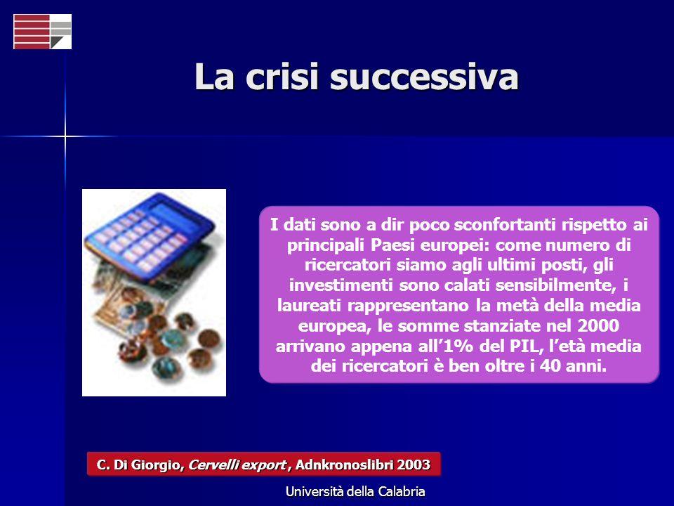 Università della Calabria La crisi successiva I dati sono a dir poco sconfortanti rispetto ai principali Paesi europei: come numero di ricercatori sia
