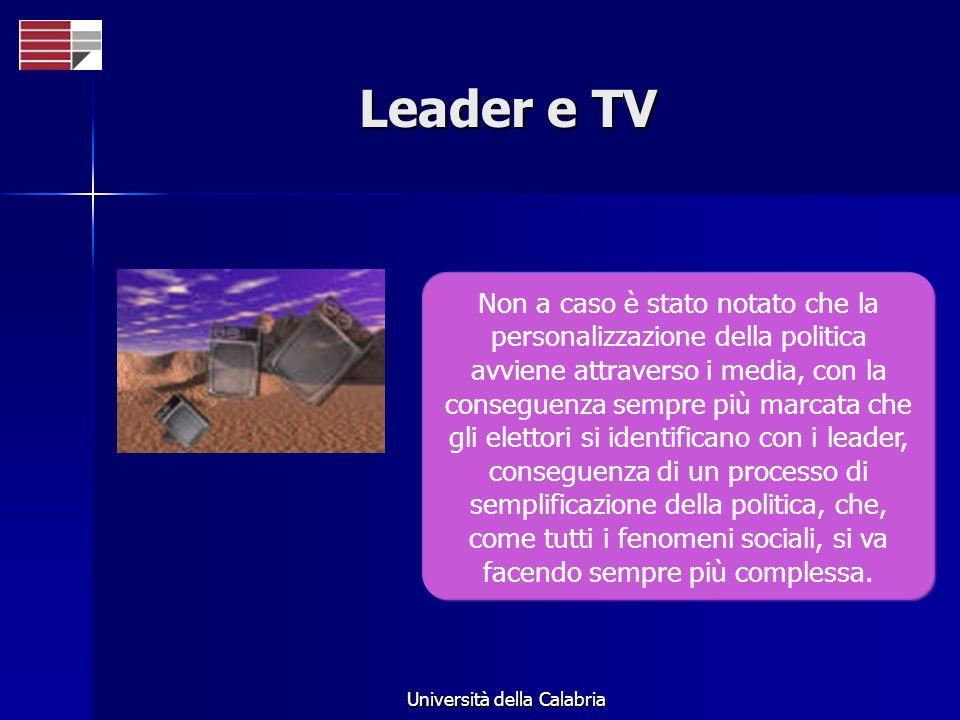 Università della Calabria Leader e TV Non a caso è stato notato che la personalizzazione della politica avviene attraverso i media, con la conseguenza sempre più marcata che gli elettori si identificano con i leader, conseguenza di un processo di semplificazione della politica, che, come tutti i fenomeni sociali, si va facendo sempre più complessa.