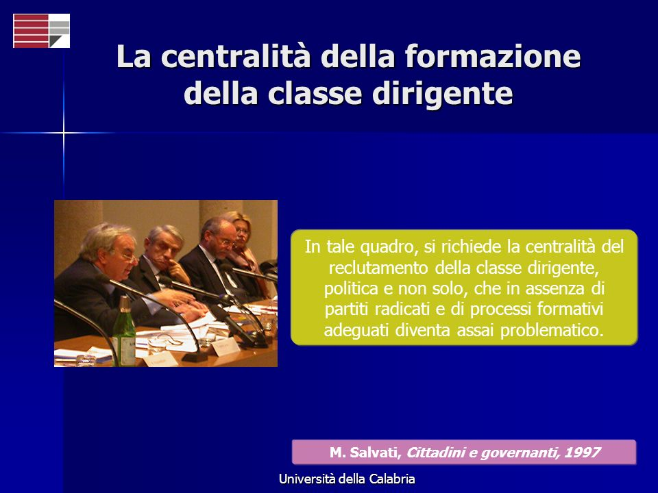 Università della Calabria La centralità della formazione della classe dirigente In tale quadro, si richiede la centralità del reclutamento della class