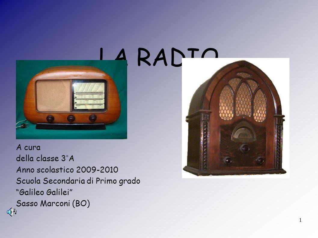 1 LA RADIO A cura della classe 3°A Anno scolastico 2009-2010 Scuola Secondaria di Primo grado Galileo Galilei Sasso Marconi (BO)