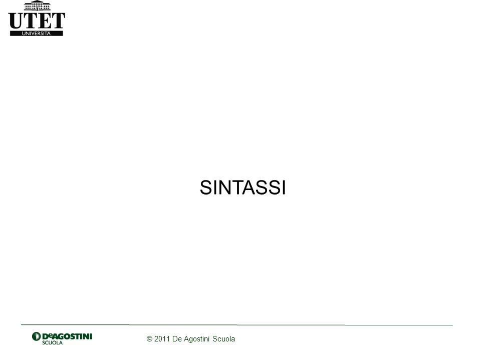 © 2011 De Agostini Scuola Sintassi È il livello di analisi che si occupa della struttura della frasi Il suo oggetto di studio è come si combinano tra loro le parole e come sono organizzate in frasi