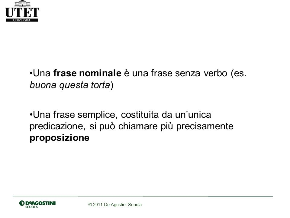 © 2011 De Agostini Scuola Lanalisi della struttura delle frasi Il principio generale è la scomposizione o segmentazione.