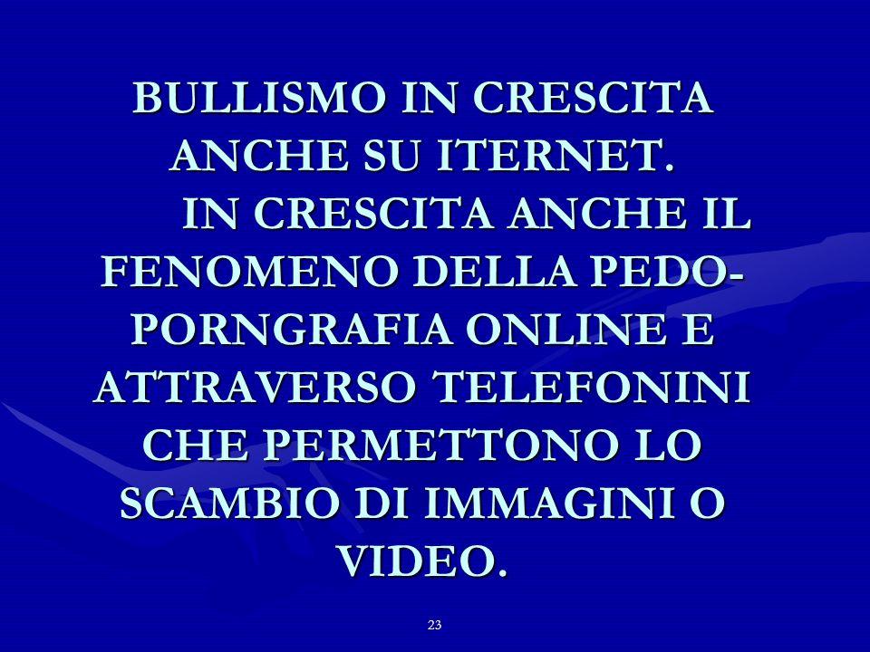 23 BULLISMO IN CRESCITA ANCHE SU ITERNET.