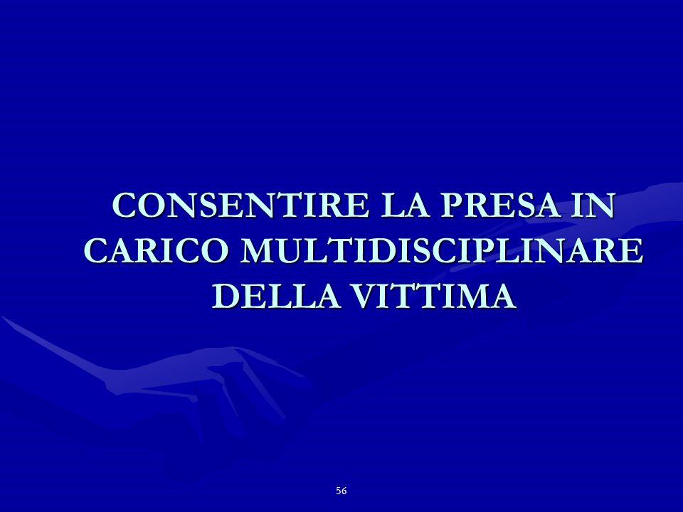 56 CONSENTIRE LA PRESA IN CARICO MULTIDISCIPLINARE DELLA VITTIMA