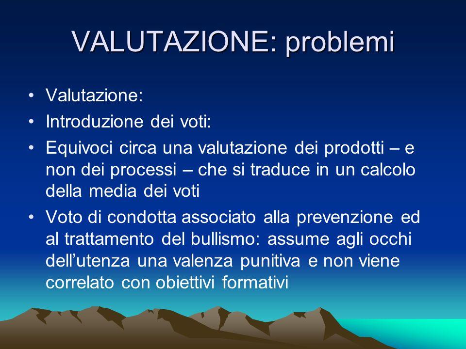 VALUTAZIONE: problemi Valutazione: Introduzione dei voti: Equivoci circa una valutazione dei prodotti – e non dei processi – che si traduce in un calc
