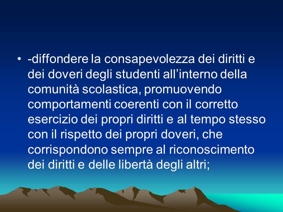 -diffondere la consapevolezza dei diritti e dei doveri degli studenti allinterno della comunità scolastica, promuovendo comportamenti coerenti con il