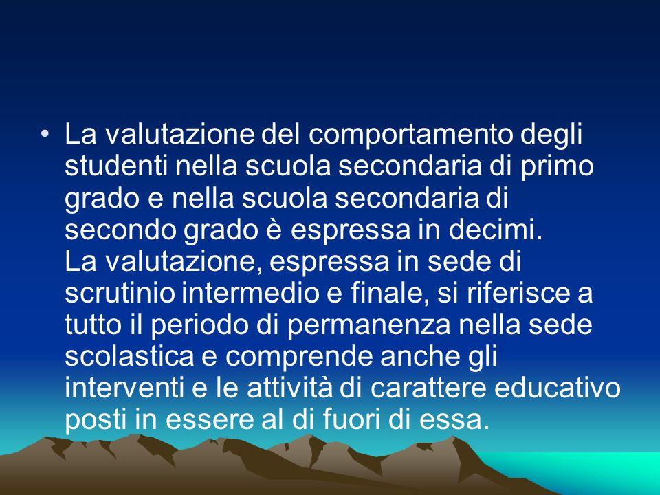 La valutazione del comportamento degli studenti nella scuola secondaria di primo grado e nella scuola secondaria di secondo grado è espressa in decimi