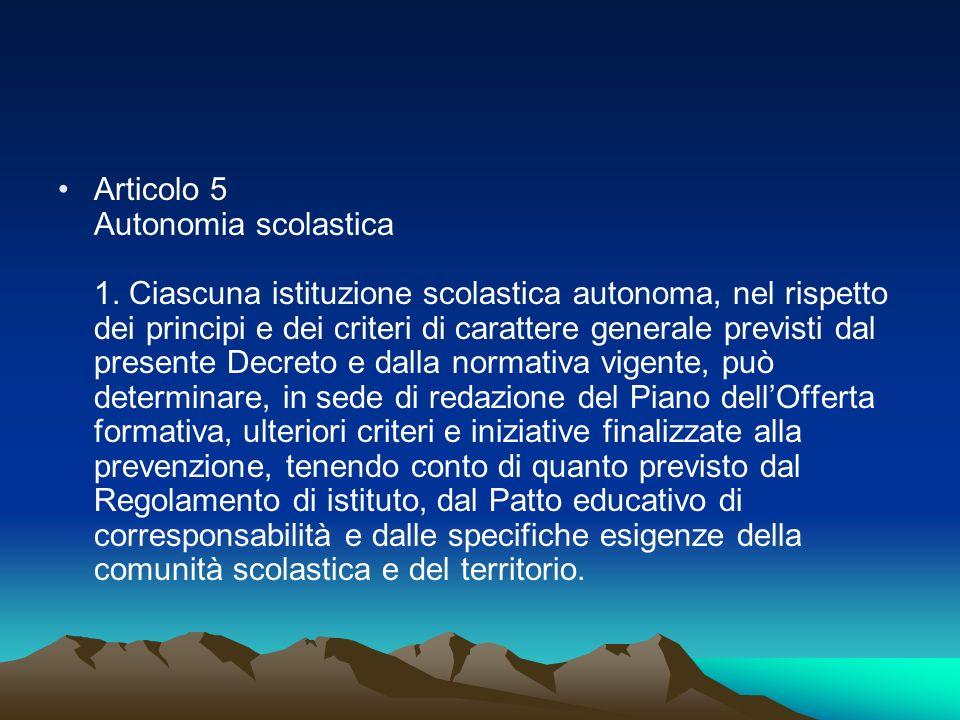Articolo 5 Autonomia scolastica 1. Ciascuna istituzione scolastica autonoma, nel rispetto dei principi e dei criteri di carattere generale previsti da