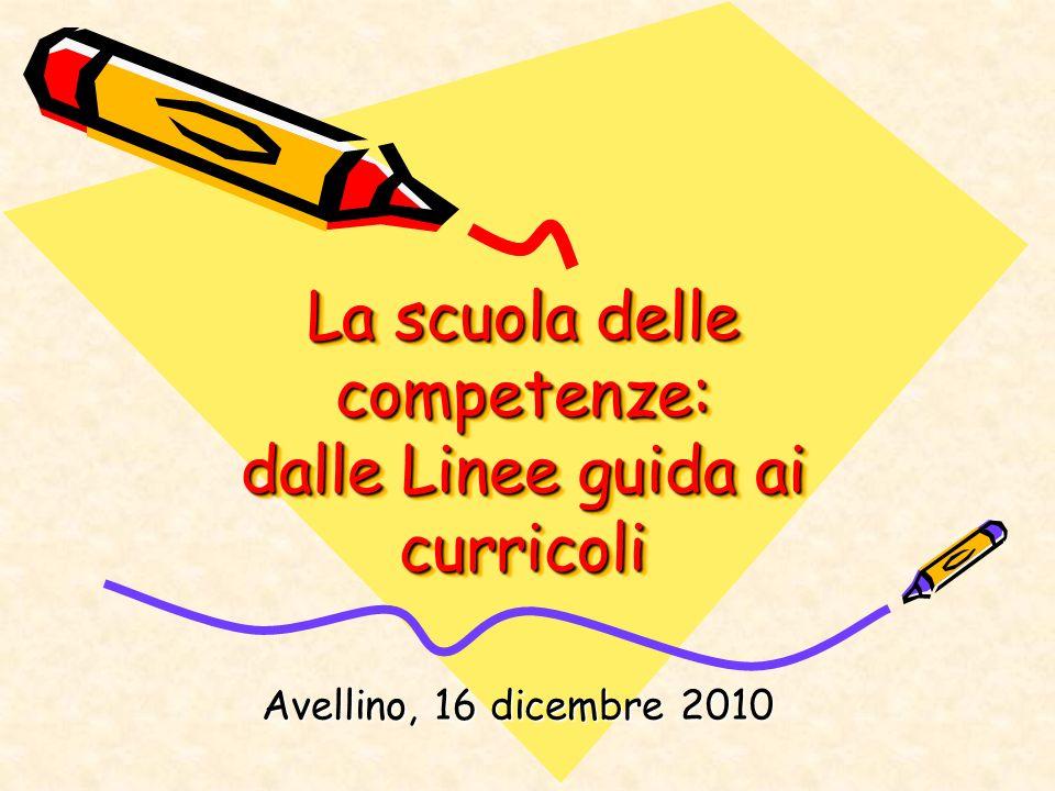 La scuola delle competenze: dalle Linee guida ai curricoli Avellino, 16 dicembre 2010