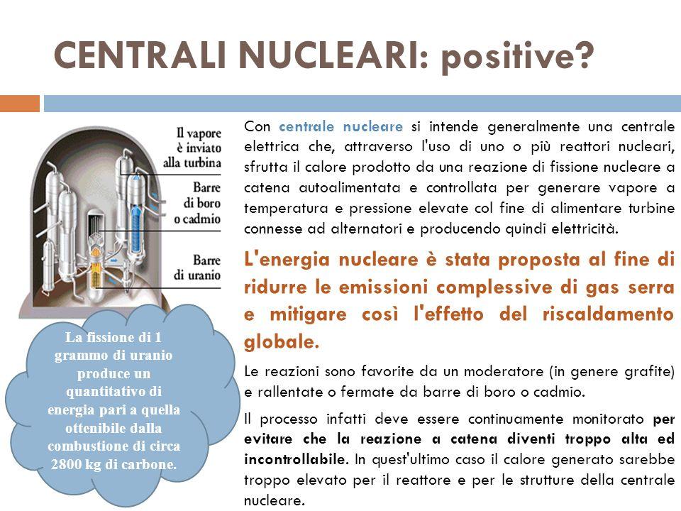 CENTRALI NUCLEARI: positive? Con centrale nucleare si intende generalmente una centrale elettrica che, attraverso l'uso di uno o più reattori nucleari