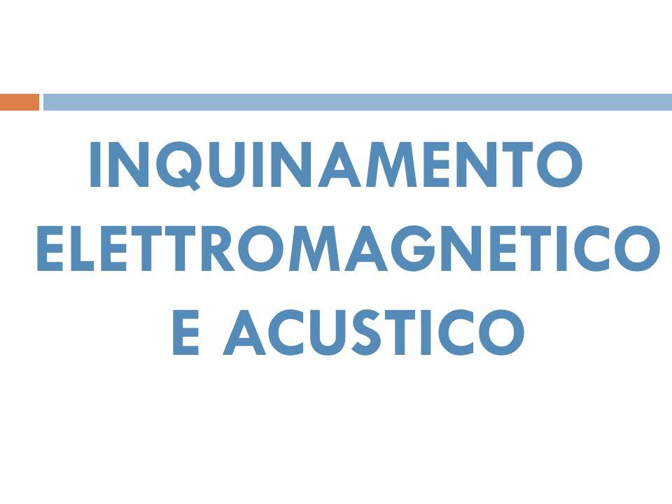 INQUINAMENTO ELETTROMAGNETICO E ACUSTICO