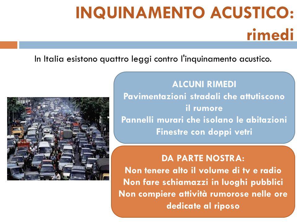 INQUINAMENTO ACUSTICO: rimedi In Italia esistono quattro leggi contro l'inquinamento acustico. ALCUNI RIMEDI Pavimentazioni stradali che attutiscono i