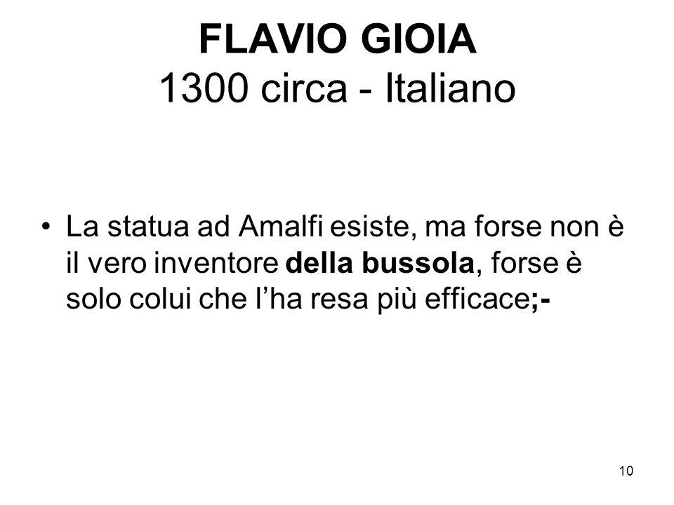10 FLAVIO GIOIA 1300 circa - Italiano La statua ad Amalfi esiste, ma forse non è il vero inventore della bussola, forse è solo colui che lha resa più