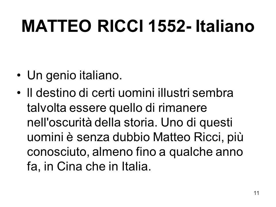 11 MATTEO RICCI 1552- Italiano Un genio italiano. ll destino di certi uomini illustri sembra talvolta essere quello di rimanere nell'oscurità della st