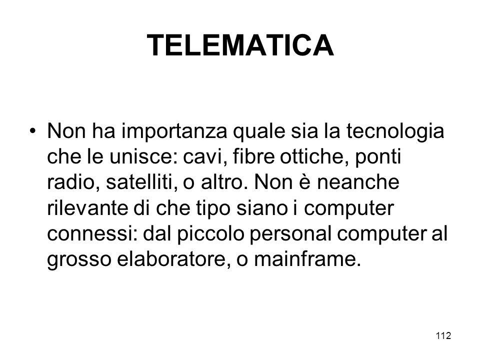 112 TELEMATICA Non ha importanza quale sia la tecnologia che le unisce: cavi, fibre ottiche, ponti radio, satelliti, o altro. Non è neanche rilevante