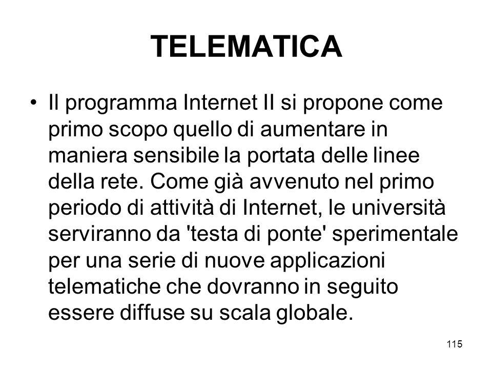 115 TELEMATICA Il programma Internet II si propone come primo scopo quello di aumentare in maniera sensibile la portata delle linee della rete. Come g