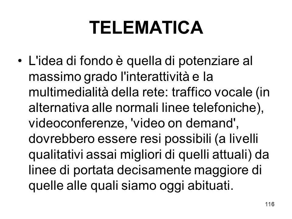 116 TELEMATICA L'idea di fondo è quella di potenziare al massimo grado l'interattività e la multimedialità della rete: traffico vocale (in alternativa