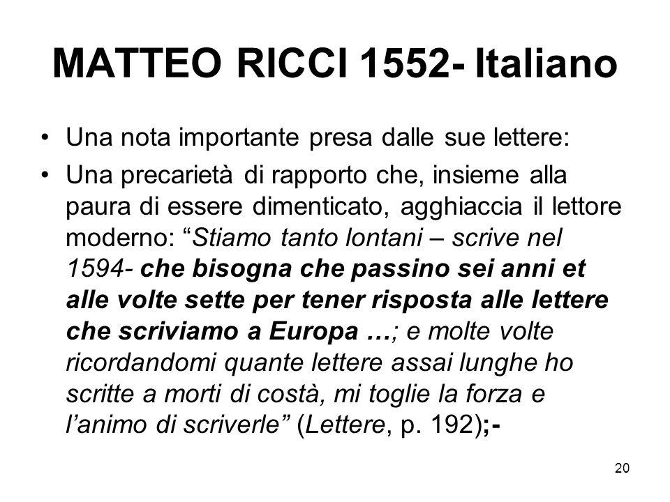 20 MATTEO RICCI 1552- Italiano Una nota importante presa dalle sue lettere: Una precarietà di rapporto che, insieme alla paura di essere dimenticato,