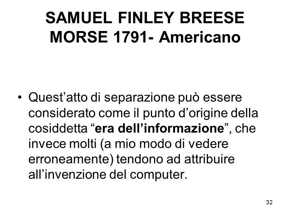 32 SAMUEL FINLEY BREESE MORSE 1791- Americano Questatto di separazione può essere considerato come il punto dorigine della cosiddetta era dellinformaz