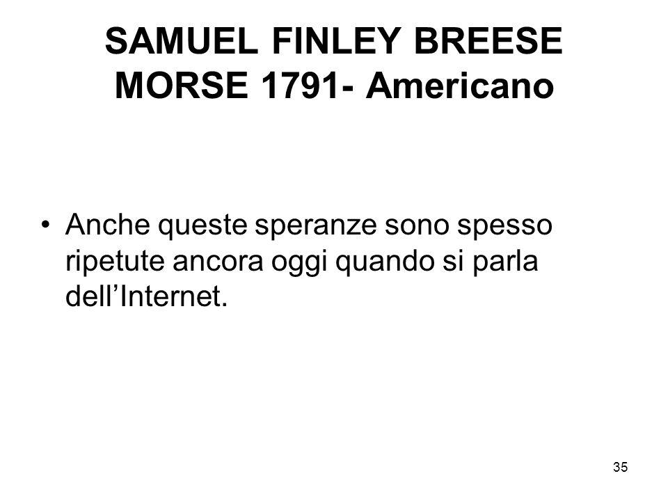 35 SAMUEL FINLEY BREESE MORSE 1791- Americano Anche queste speranze sono spesso ripetute ancora oggi quando si parla dellInternet.