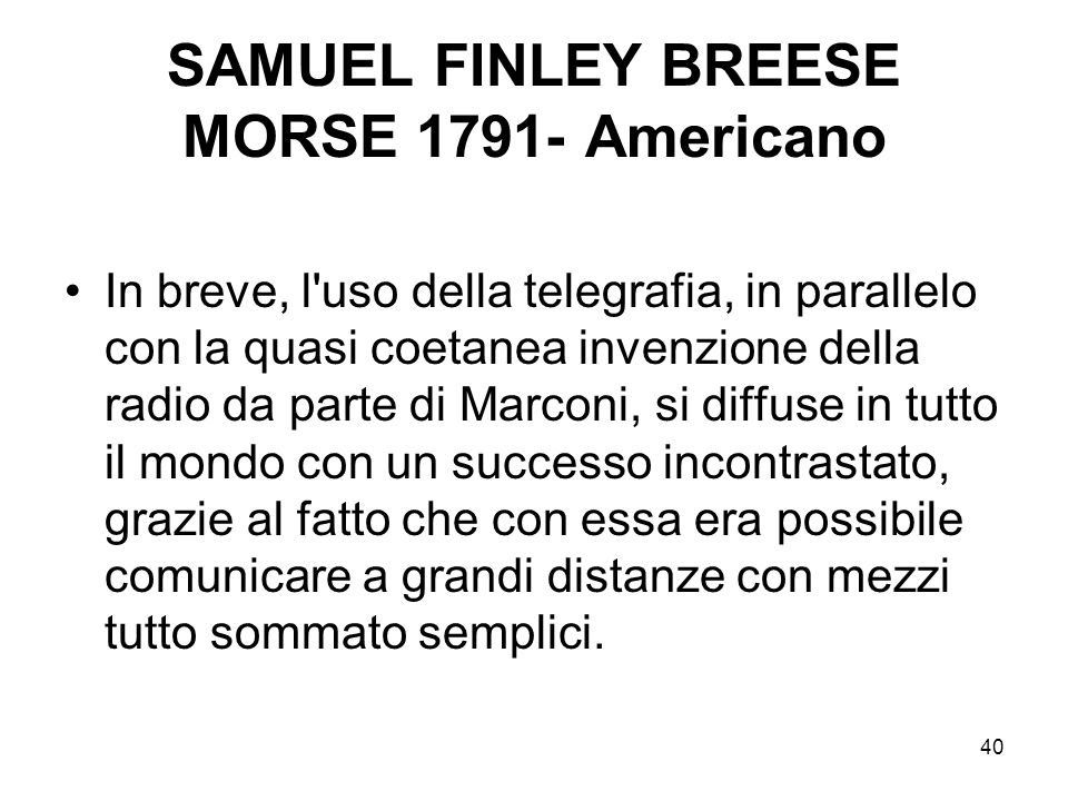 40 SAMUEL FINLEY BREESE MORSE 1791- Americano In breve, l'uso della telegrafia, in parallelo con la quasi coetanea invenzione della radio da parte di