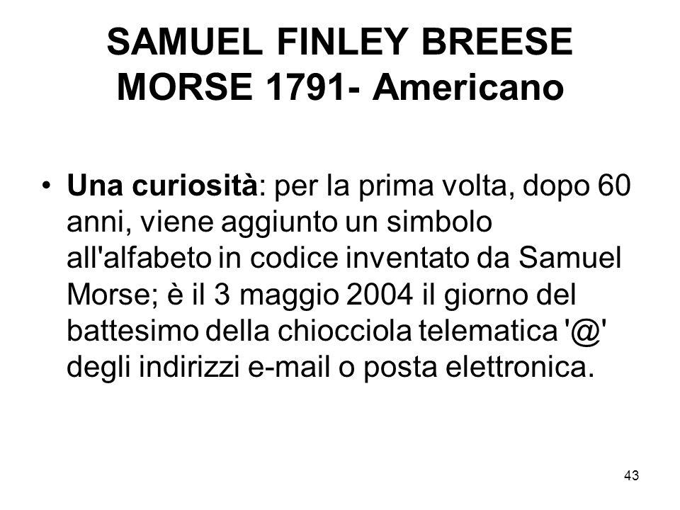 43 SAMUEL FINLEY BREESE MORSE 1791- Americano Una curiosità: per la prima volta, dopo 60 anni, viene aggiunto un simbolo all'alfabeto in codice invent