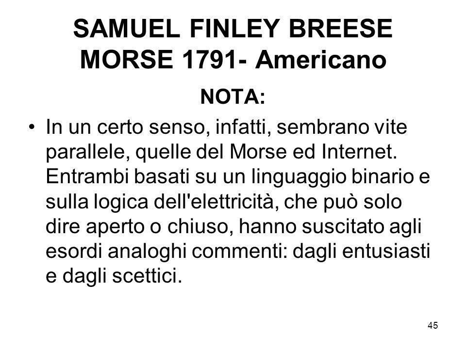 45 SAMUEL FINLEY BREESE MORSE 1791- Americano NOTA: In un certo senso, infatti, sembrano vite parallele, quelle del Morse ed Internet. Entrambi basati
