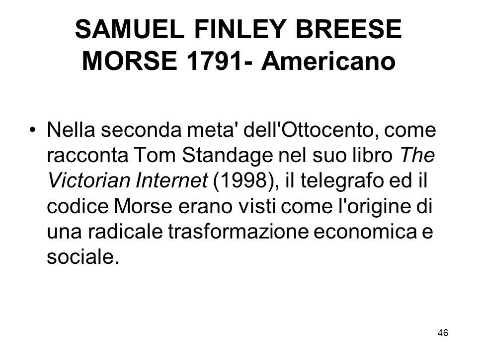 46 SAMUEL FINLEY BREESE MORSE 1791- Americano Nella seconda meta' dell'Ottocento, come racconta Tom Standage nel suo libro The Victorian Internet (199