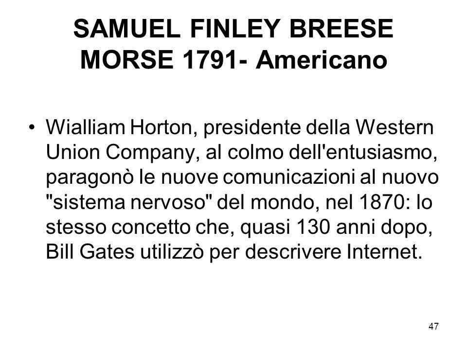 47 SAMUEL FINLEY BREESE MORSE 1791- Americano Wialliam Horton, presidente della Western Union Company, al colmo dell'entusiasmo, paragonò le nuove com