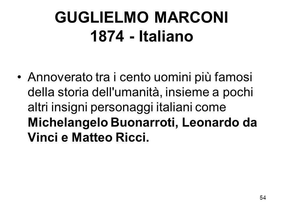54 GUGLIELMO MARCONI 1874 - Italiano Annoverato tra i cento uomini più famosi della storia dell'umanità, insieme a pochi altri insigni personaggi ital