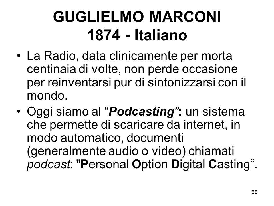 58 GUGLIELMO MARCONI 1874 - Italiano La Radio, data clinicamente per morta centinaia di volte, non perde occasione per reinventarsi pur di sintonizzar