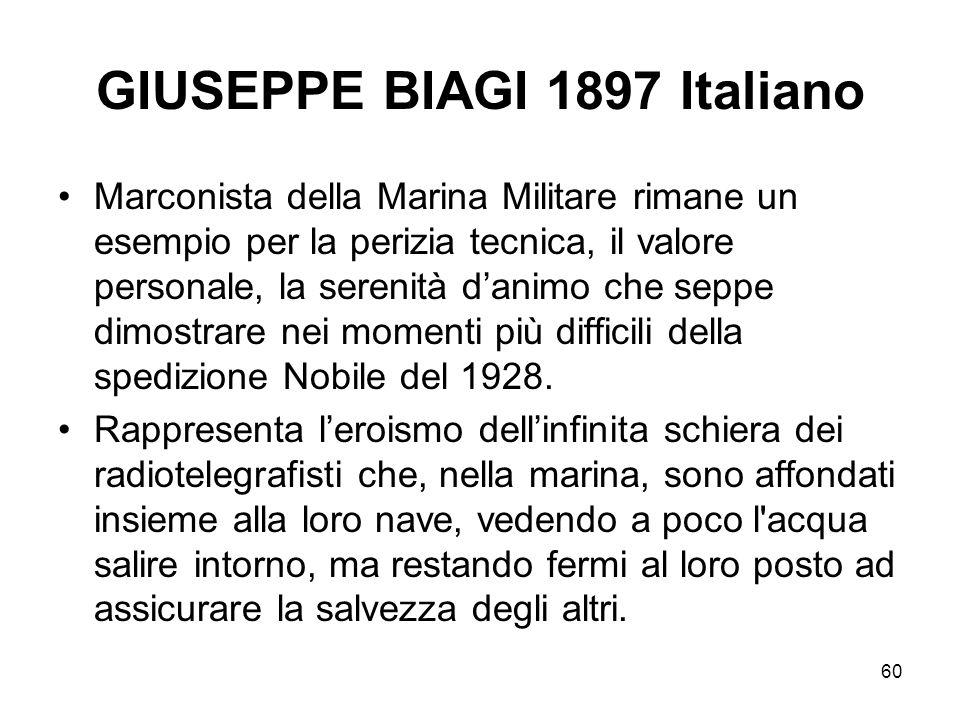 60 GIUSEPPE BIAGI 1897 Italiano Marconista della Marina Militare rimane un esempio per la perizia tecnica, il valore personale, la serenità danimo che