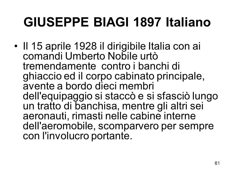 61 GIUSEPPE BIAGI 1897 Italiano Il 15 aprile 1928 il dirigibile Italia con ai comandi Umberto Nobile urtò tremendamente contro i banchi di ghiaccio ed