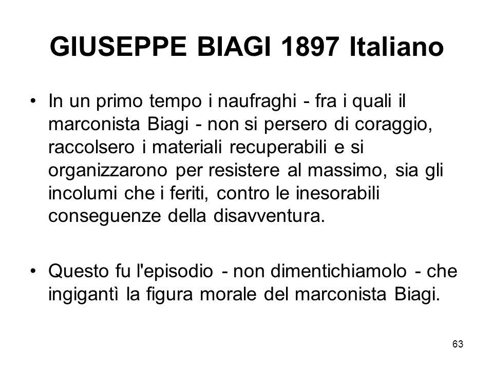 63 GIUSEPPE BIAGI 1897 Italiano In un primo tempo i naufraghi - fra i quali il marconista Biagi - non si persero di coraggio, raccolsero i materiali r