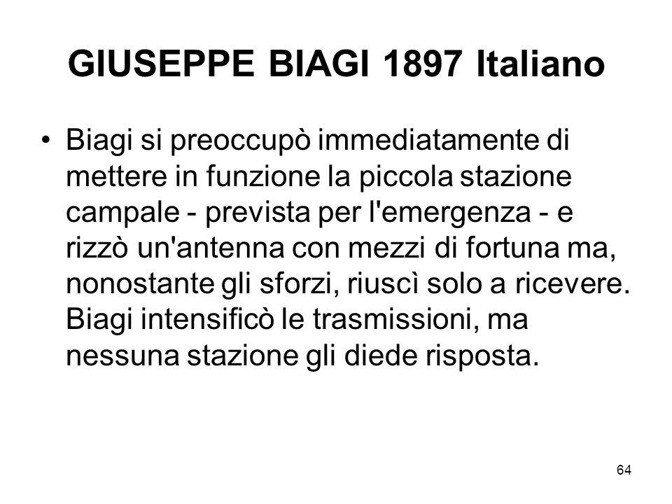 64 GIUSEPPE BIAGI 1897 Italiano Biagi si preoccupò immediatamente di mettere in funzione la piccola stazione campale - prevista per l'emergenza - e ri