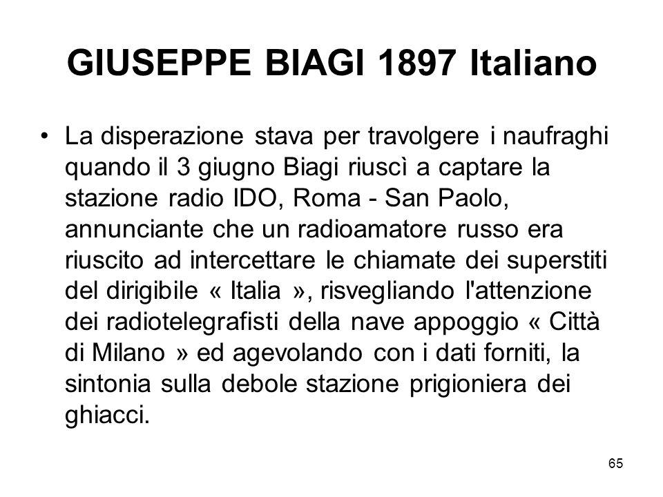 65 GIUSEPPE BIAGI 1897 Italiano La disperazione stava per travolgere i naufraghi quando il 3 giugno Biagi riuscì a captare la stazione radio IDO, Roma