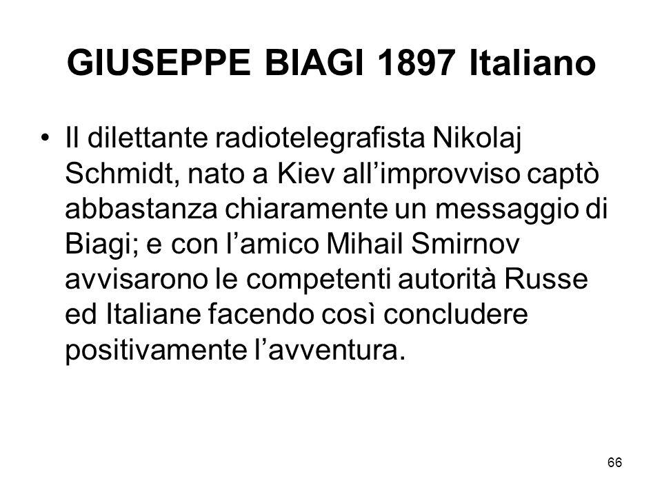 66 GIUSEPPE BIAGI 1897 Italiano Il dilettante radiotelegrafista Nikolaj Schmidt, nato a Kiev allimprovviso captò abbastanza chiaramente un messaggio d
