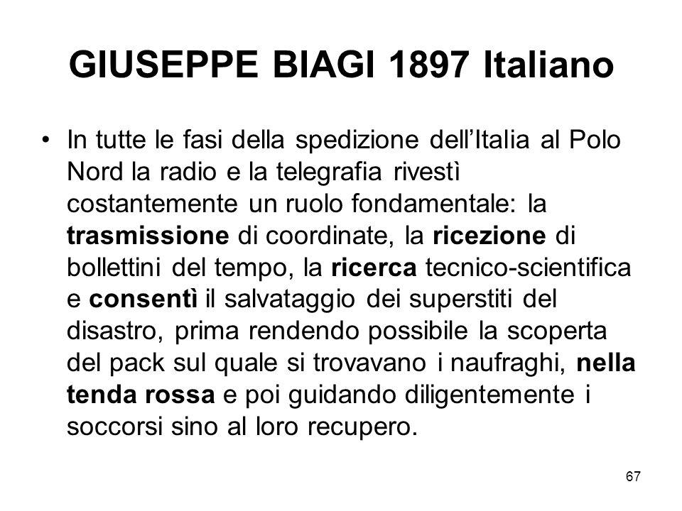 67 GIUSEPPE BIAGI 1897 Italiano In tutte le fasi della spedizione dellItalia al Polo Nord la radio e la telegrafia rivestì costantemente un ruolo fond