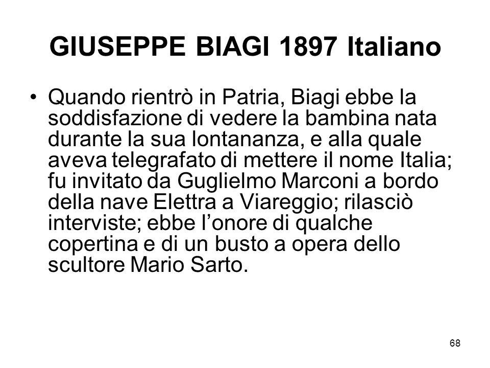 68 GIUSEPPE BIAGI 1897 Italiano Quando rientrò in Patria, Biagi ebbe la soddisfazione di vedere la bambina nata durante la sua lontananza, e alla qual