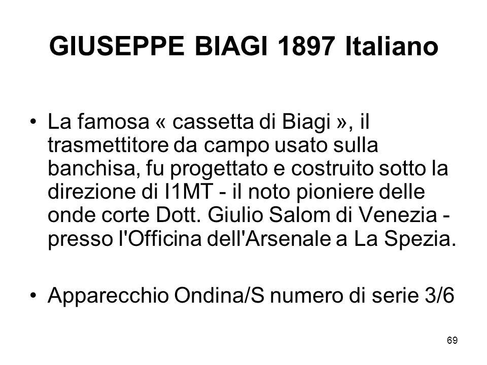 69 GIUSEPPE BIAGI 1897 Italiano La famosa « cassetta di Biagi », il trasmettitore da campo usato sulla banchisa, fu progettato e costruito sotto la di