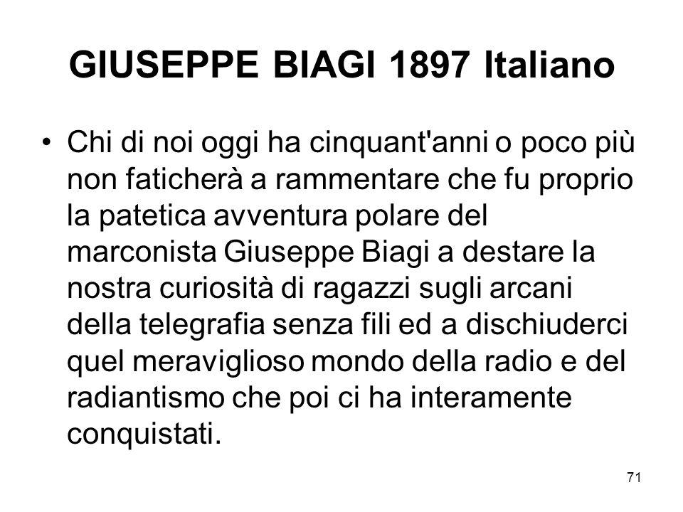 71 GIUSEPPE BIAGI 1897 Italiano Chi di noi oggi ha cinquant'anni o poco più non faticherà a rammentare che fu proprio la patetica avventura polare del