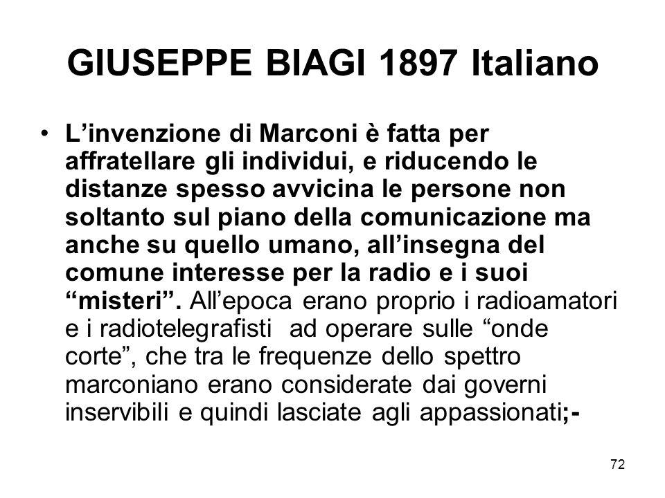 72 GIUSEPPE BIAGI 1897 Italiano Linvenzione di Marconi è fatta per affratellare gli individui, e riducendo le distanze spesso avvicina le persone non