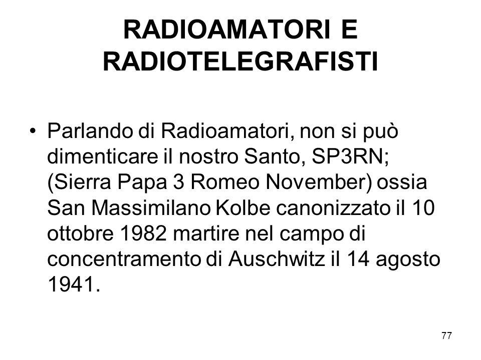 77 RADIOAMATORI E RADIOTELEGRAFISTI Parlando di Radioamatori, non si può dimenticare il nostro Santo, SP3RN; (Sierra Papa 3 Romeo November) ossia San