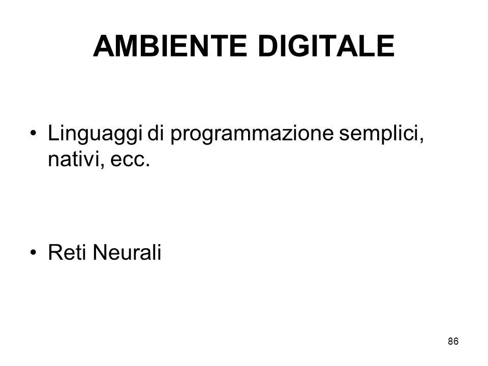 86 AMBIENTE DIGITALE Linguaggi di programmazione semplici, nativi, ecc. Reti Neurali