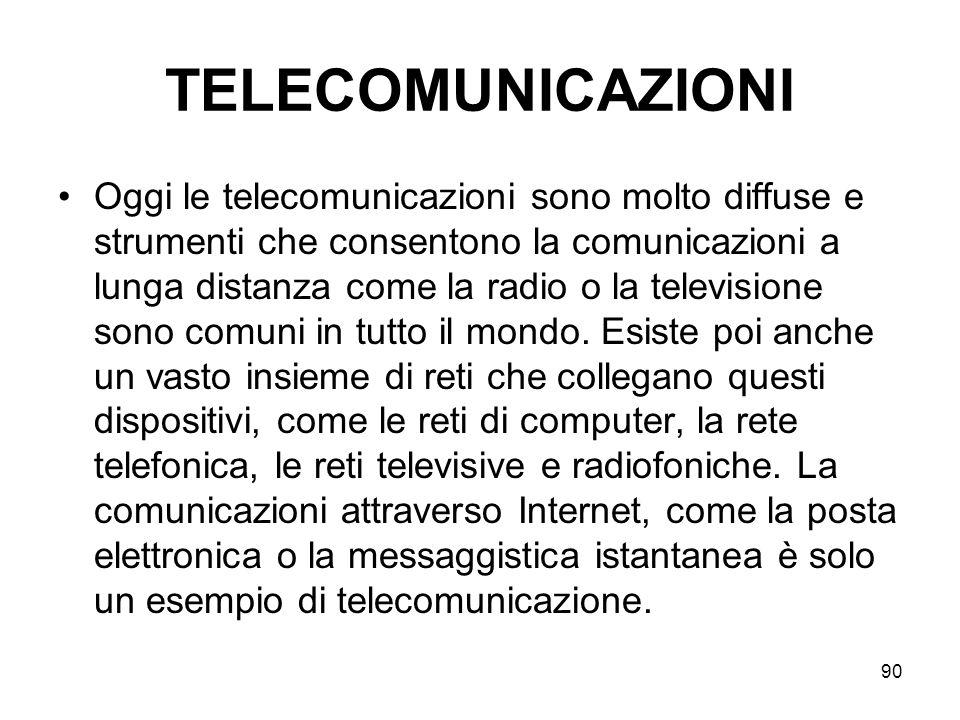 90 TELECOMUNICAZIONI Oggi le telecomunicazioni sono molto diffuse e strumenti che consentono la comunicazioni a lunga distanza come la radio o la tele